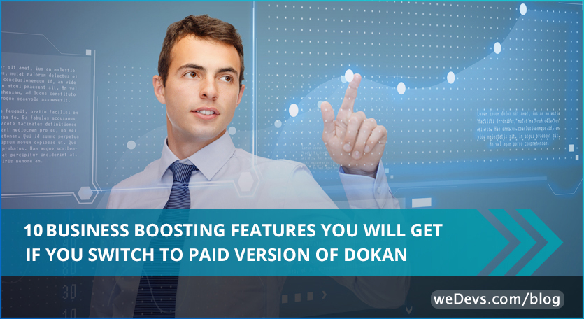 10 Business Boosting Features You Will Get If You Switch To Paid Version of Dokan