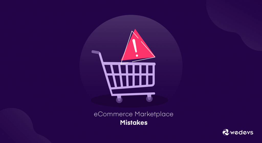 eCommerce Marketplace Mistakes You Are Unconsciously Making